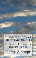 A Golden Book of Three Tabernacles : Poverty, Humility and Patience by Thomas...