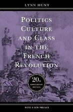 Politics, Culture, and Class in the French Revolution by Lynn Avery Hunt...