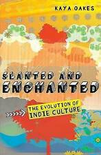 Slanted and Enchanted: The Evolution of Indie Culture by Kaya Oakes (Paperback /