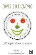 Somos lo Que Comemos : Las 175 Preguntas Del Consumidor Alimentario by Pilar...
