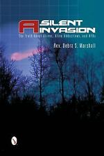 A Silent Invasion: The Truth About Aliens, Alien Abductions, and UFOs, , Marshal