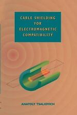 Cable Shielding for Electromagnetic Compatibility by Anatoly Tsaliovich...