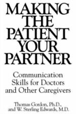 Making the Patient Your Partner: Communication Skills for Doctors and Other Care