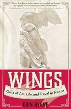 Wings : Gifts of Art, Life, and Travel in France by Erin Byrne (2016, Paperback)