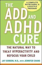 The ADD and ADHD Cure: The Natural Way to Treat Hyperactivity and Refocus Your C