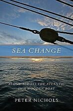 Sea Change : Alone Across the Atlantic in a Wooden Boat by Peter Nichols...