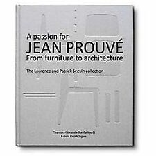 A Passion for Jean Prouve : From Furniture to Architecture: The Laurence and...