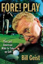 Fore! Play: The Last American Male Takes Up Golf, Geist, Bill, 0446527637, Book,