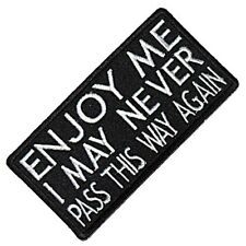 Enjoy Me I May Never Pass This Way Again iron on/sew on cloth patch    (cp)