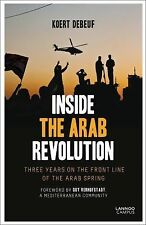 Inside the Arab Revolution: Three years on the front line of the Arab Spring, ,
