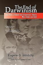 The End of Darwinism : And How a Flawed and Disastrous Theory Was Stolen and...
