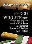 The Dog Who Ate the Truffle: A Memoir of Stories and Recipes from Umbria (Thornd