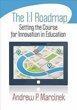 The 1:1 Roadmap: Setting the Course for Innovation in Education, Marcinek, Andre
