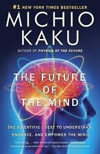 The Future of the Mind : The Scientific Quest to Understand, Enhance, and...