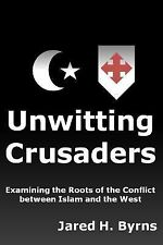 Unwitting Crusaders : Examining the Roots of the Conflict Between Islam and...