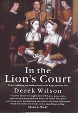 In the Lion's Court: Power, Ambition and Sudden Death in the Reign of Henry VIII