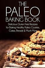 The Paleo Baking Book : Delicious Gluten Free Recipes for Baking Healthy...