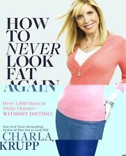 How to Never Look Fat Again : Over 1,000 Ways to Dress Thinner, Without Dieting!