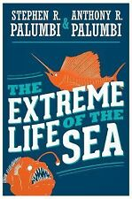 Extreme Life of the Sea by Stephen Palumbi and Anthony R. Palumbi 2014 Hardcover