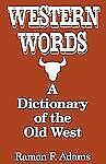 Western Words : A Dictionary of the Old West by Ramon F. Adams (1997, Paperback)