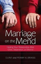 Marriage on the Mend : Healing Your Relationship after Crisis, Separation, or...