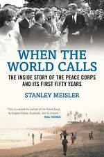 When the World Calls: The Inside Story of the Peace Corps and Its First Fifty Ye
