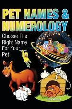 Pet Names and Numerology : Choose the Right Name for Your Pet by Amy Morford...