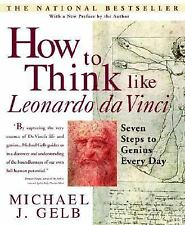 How to Think Like Leonardo Da Vinci : Seven Steps to Genius Every Day by Michael