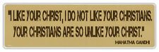 Bumper Stickers - I Like Your Christ, Not Your Christians - Mahatma Gandhi Quote