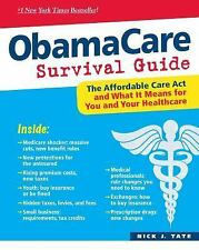 ObamaCare Survival Guide : The Affordable Care Act and What it Means for You an…