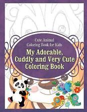 Cute Animal Coloring Book for Kids My Adorable, Cuddly and Very Cute Coloring...