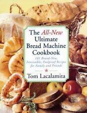 The All New Ultimate Bread Machine Cookbook: 101 Brand New Irresistible Foolproo