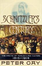 Schnitzler's Century: The Making of Middle-Class Culture, 1815-1914 Gay, Peter