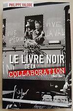 Le livre noir de la collaboration : 1940-1944 P VALODE éd Acropole 2013