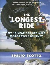 The Longest Ride: My Ten-Year 500,000 Mile Motorcycle Journey by Scotto, Emilio