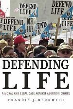 Defending Life: A Moral and Legal Case Against Abortion Choice by Beckwith, NEW
