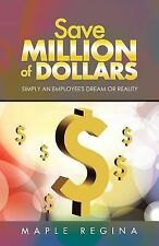 Save Million of Dollars : Simply an Employee's Dream or Reality by Maple...