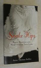 Snake Hips; Belly Dancing and How I Found True  love by Anne Thomas Soffee (2002