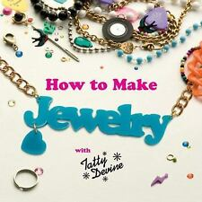 How to Make Jewelry with Tatty Devine by Rosie Wolfenden and Harriet Vine...