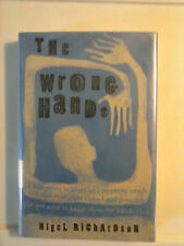 The Wrong Hands by Nigel Richardson 2006 1st American Ed. Hardcover Very Good C.