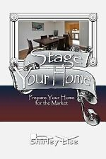 Stage Your Home : Prepare Your Home for the Market by Shirley Lise (2014,...