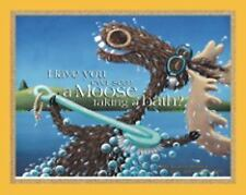 Have You Ever Seen a Moose Taking a Bath? by Jamie McClaine c2003 VGC HARDCOVER