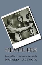Ojo de Pez : Biografía Visual No Autorizada by Natalia Palencia (2016,...