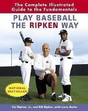 Play Baseball the Ripken Way : The Complete Illustrated Guide to the...