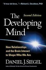 The Developing Mind : How Relationships and the Brain Interact to Shape Who...