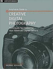 Amphoto's Guide to Creative Digital Photography: Techniques For Mastering Your A