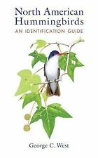 North American Hummingbirds : An Identification Guide by George C. West...