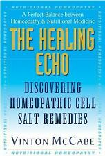 The Healing Echo : Discovering Homeopathic Cell Salt Remedies by Vinton...
