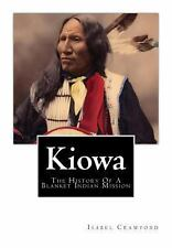 Kiowa : The History of a Blanket Indian Mission by Isabel Crawford (2012,...