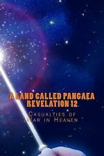 A Land Called Pangaea Revelation 12 : Casualties of War in Heaven by Andrew...